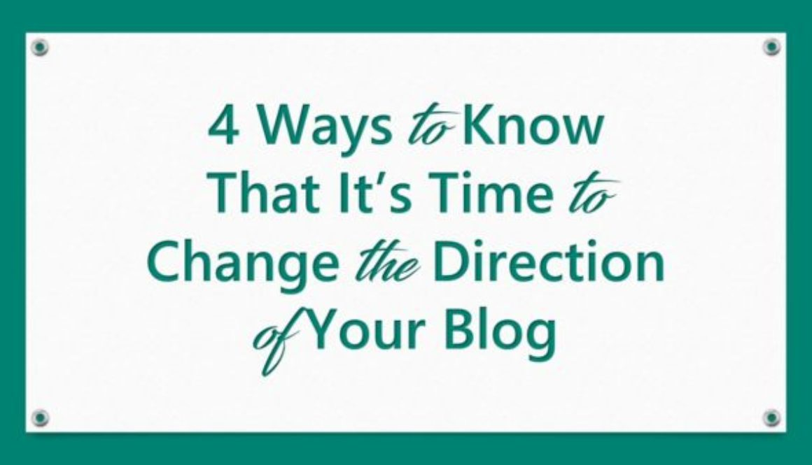 4 Ways to Know That It's Time to Change the Direction of Your Blog