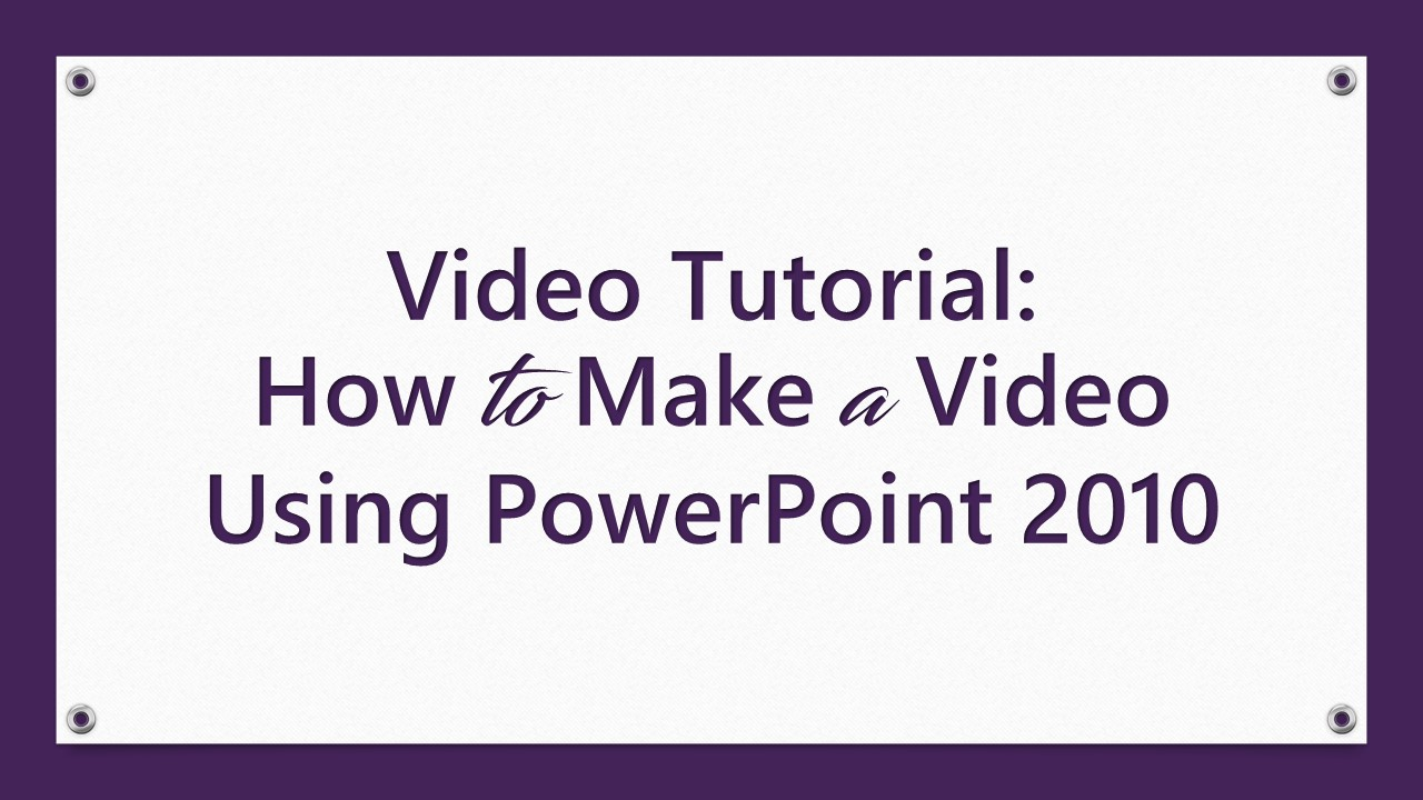 Video Tutorial: How To Make A Video Using Powerpoint 2010 Professional  Content Creation Video Tutorial