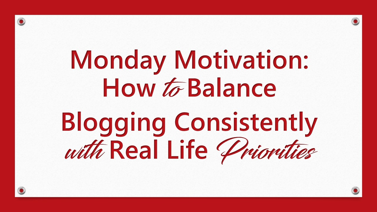 Monday Metavators: Monday Motivation: How To Balance Blogging Consistently
