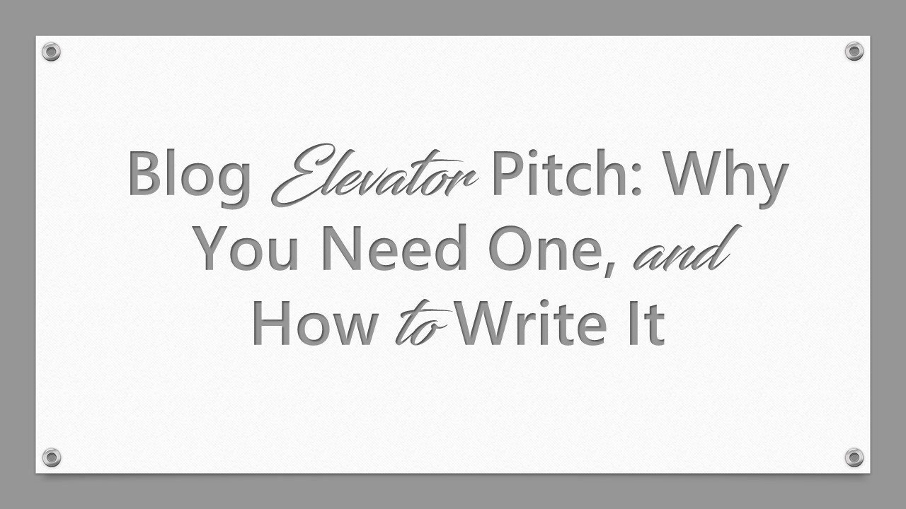 blog elevator pitch why you need one and how to write it