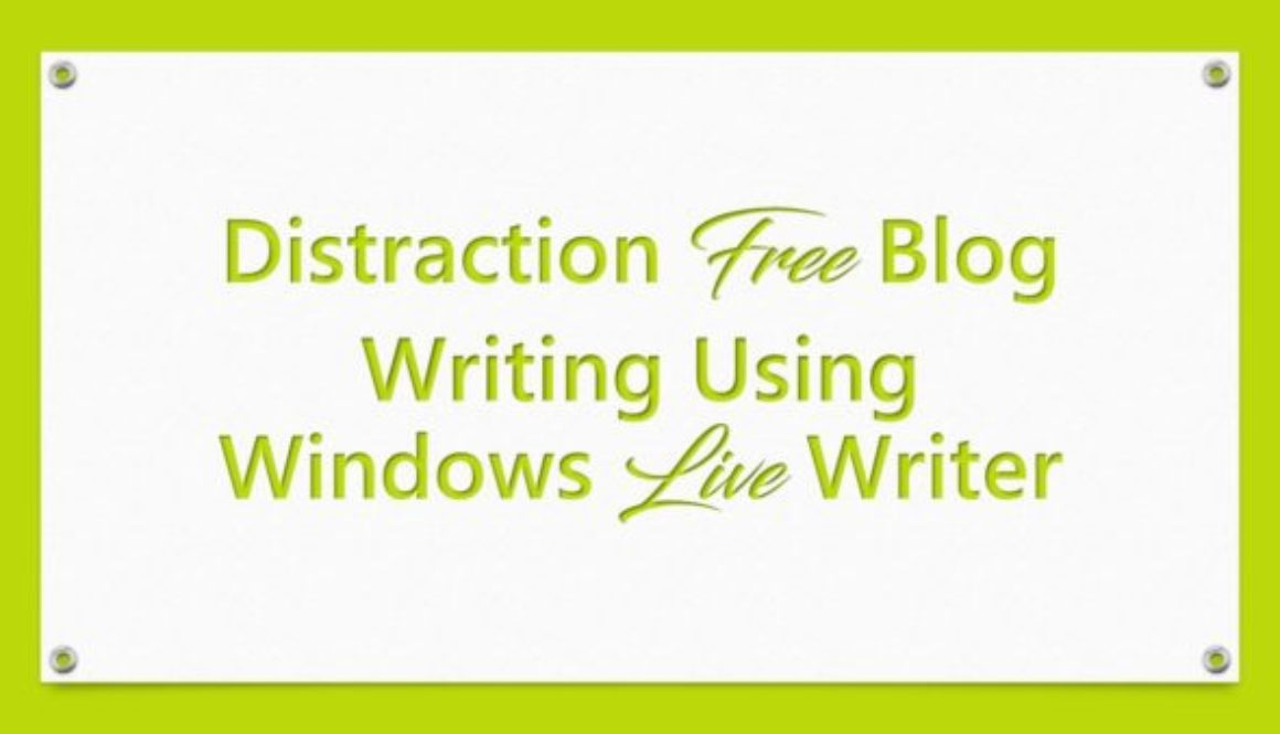 Distraction Free Blog Writing Using Windows Live Writer